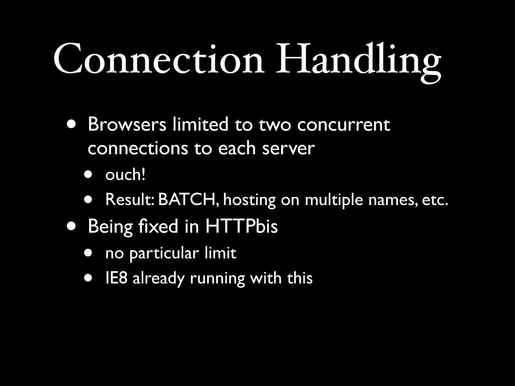 Connection Handling • Browsers limited to two c...