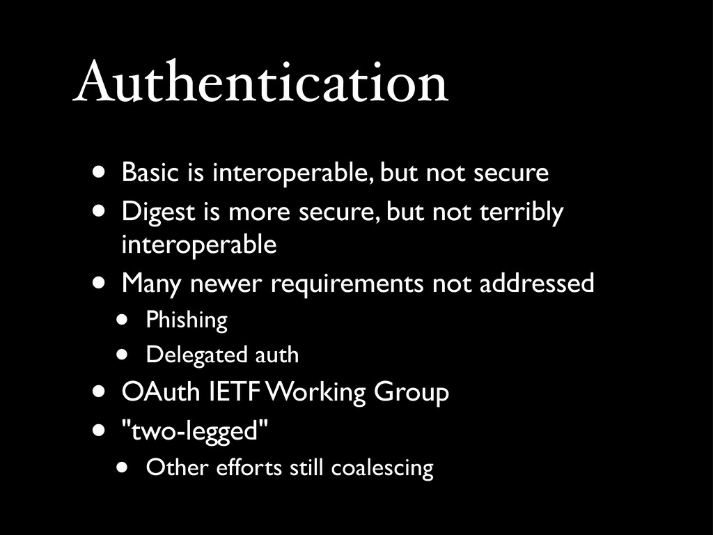 Authentication • Basic is interoperable, but no...