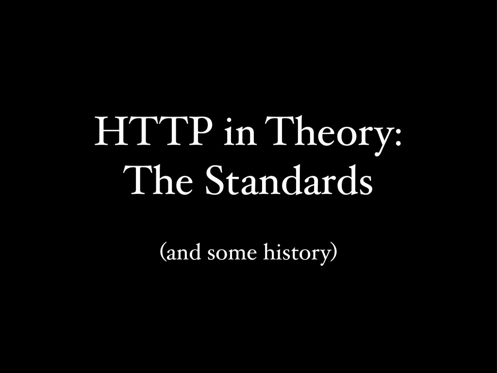 HTTP in Theory: The Standards (and some history)