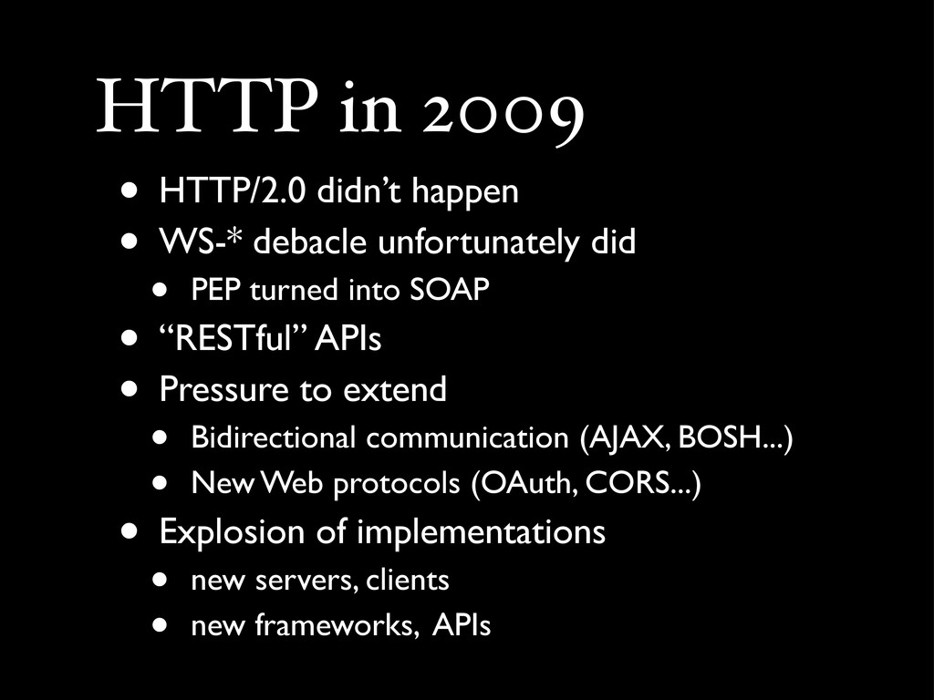 HTTP in 2009 • HTTP/2.0 didn't happen • WS-* de...