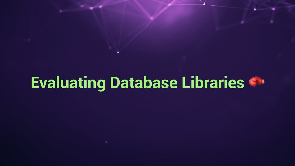 Evaluating Database Libraries