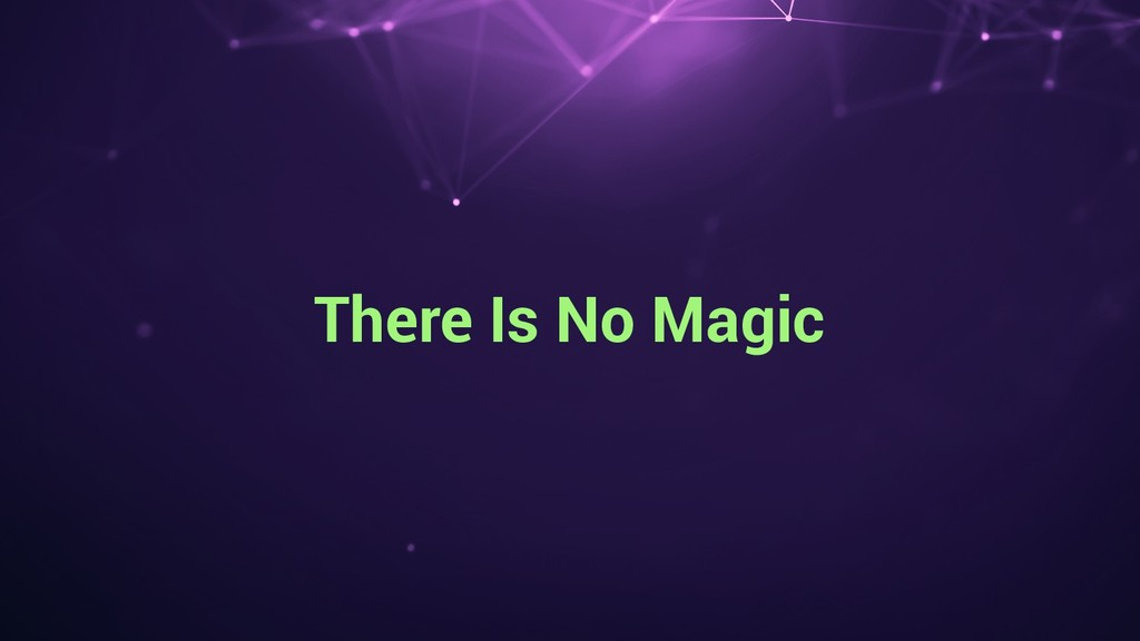 There Is No Magic
