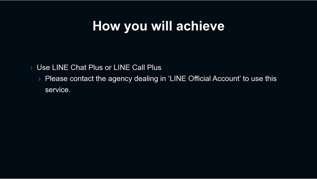How you will achieve › Use LINE Chat Plus or LI...