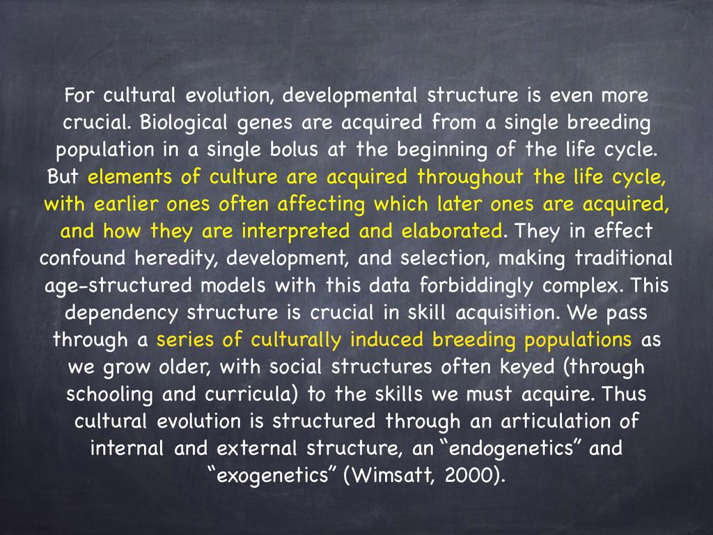 For cultural evolution, developmental structure...