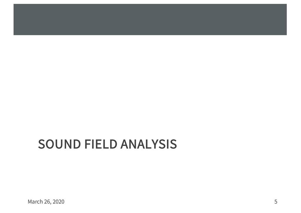 SOUND FIELD ANALYSIS March 26, 2020 5