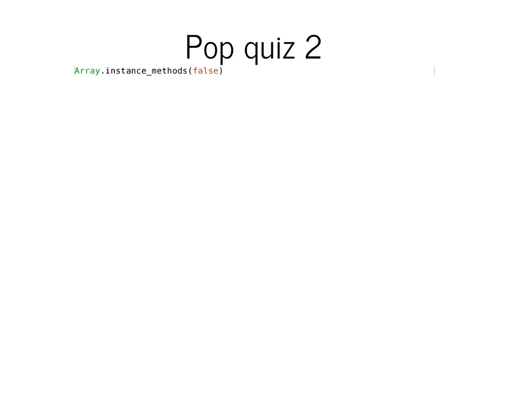 Pop quiz 2 A r r a y . i n s t a n c e _ m e t ...
