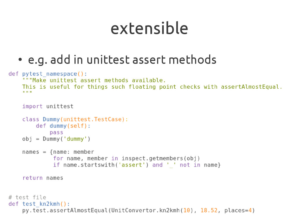 extensible ● e.g. add in unittest assert methods