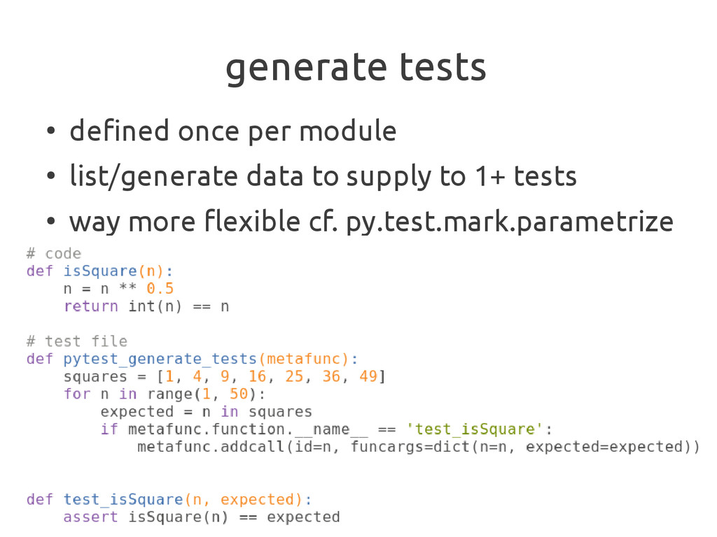 generate tests ● defined once per module ● list...