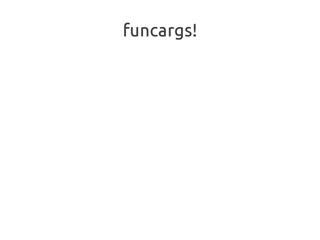 funcargs!