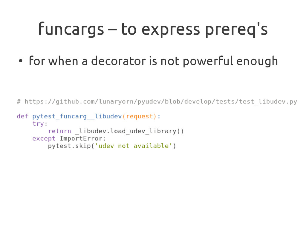 funcargs – to express prereq's ● for when a dec...