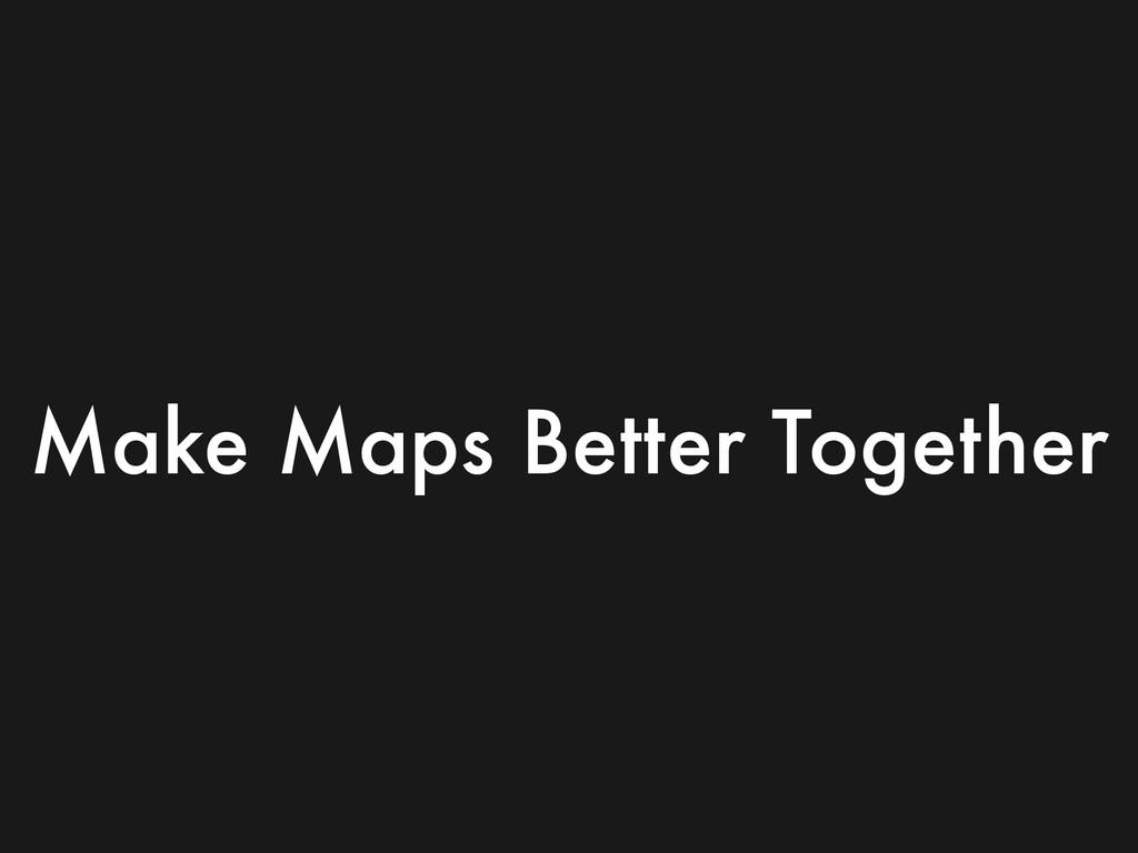 Make Maps Better Together