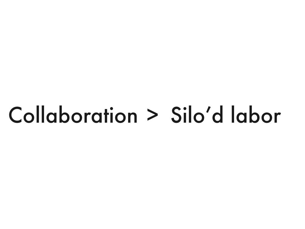 > Silo'd labor Collaboration