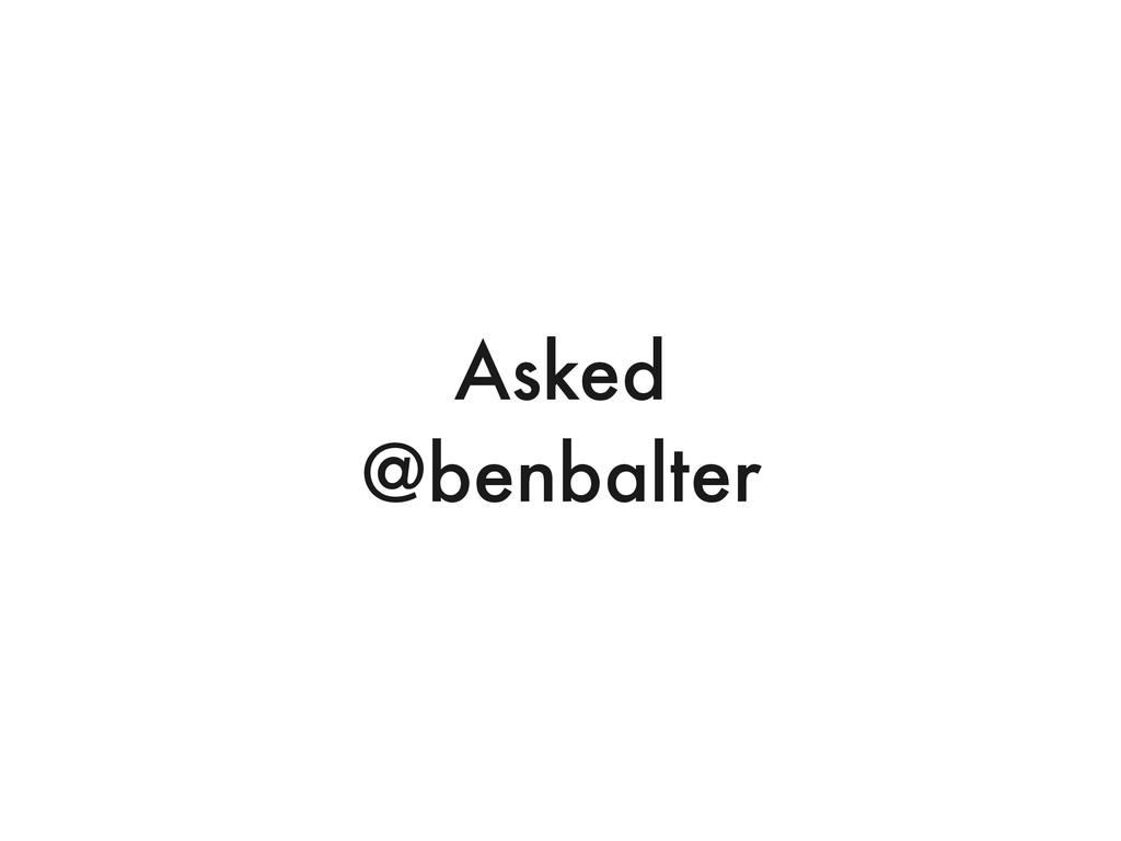 Asked @benbalter