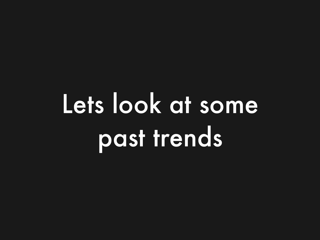 Lets look at some past trends