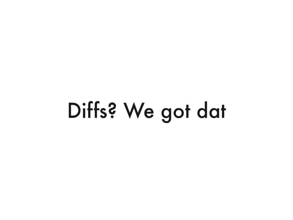 Diffs? We got dat