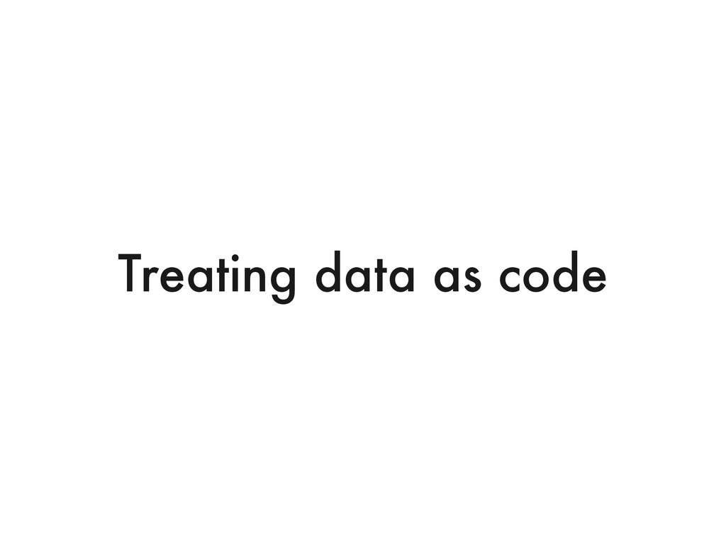 Treating data as code