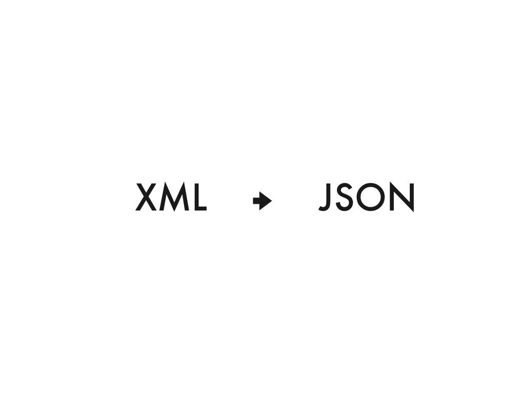 """ XML JSON"