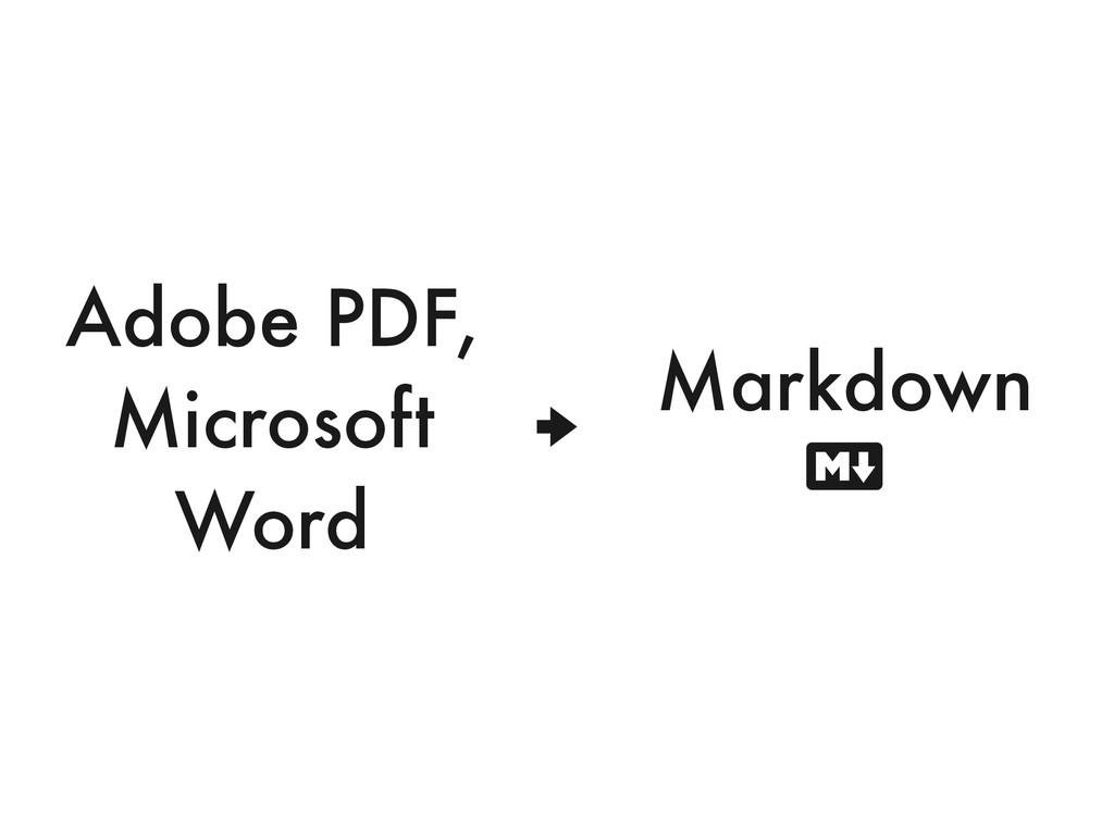 """ Adobe PDF, Microsoft Word Markdown #"