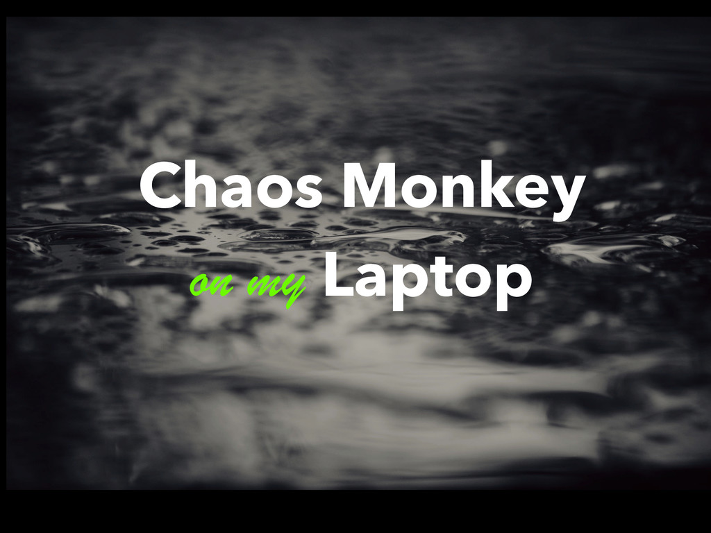 Chaos Monkey on my Laptop