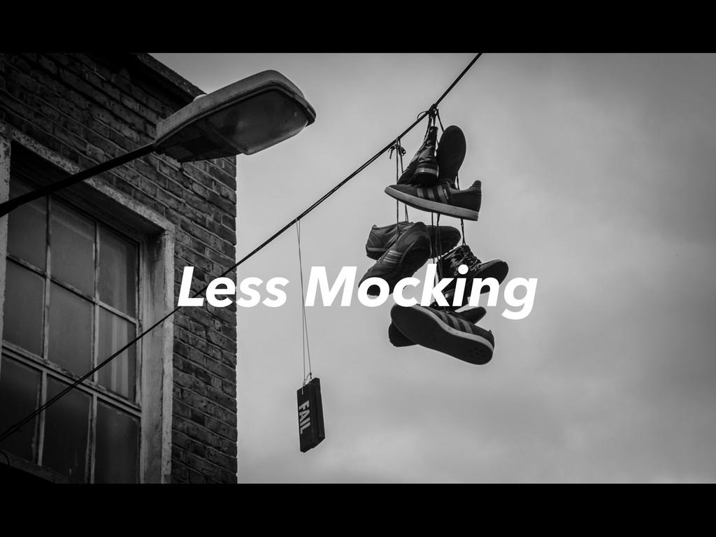 Less Mocking