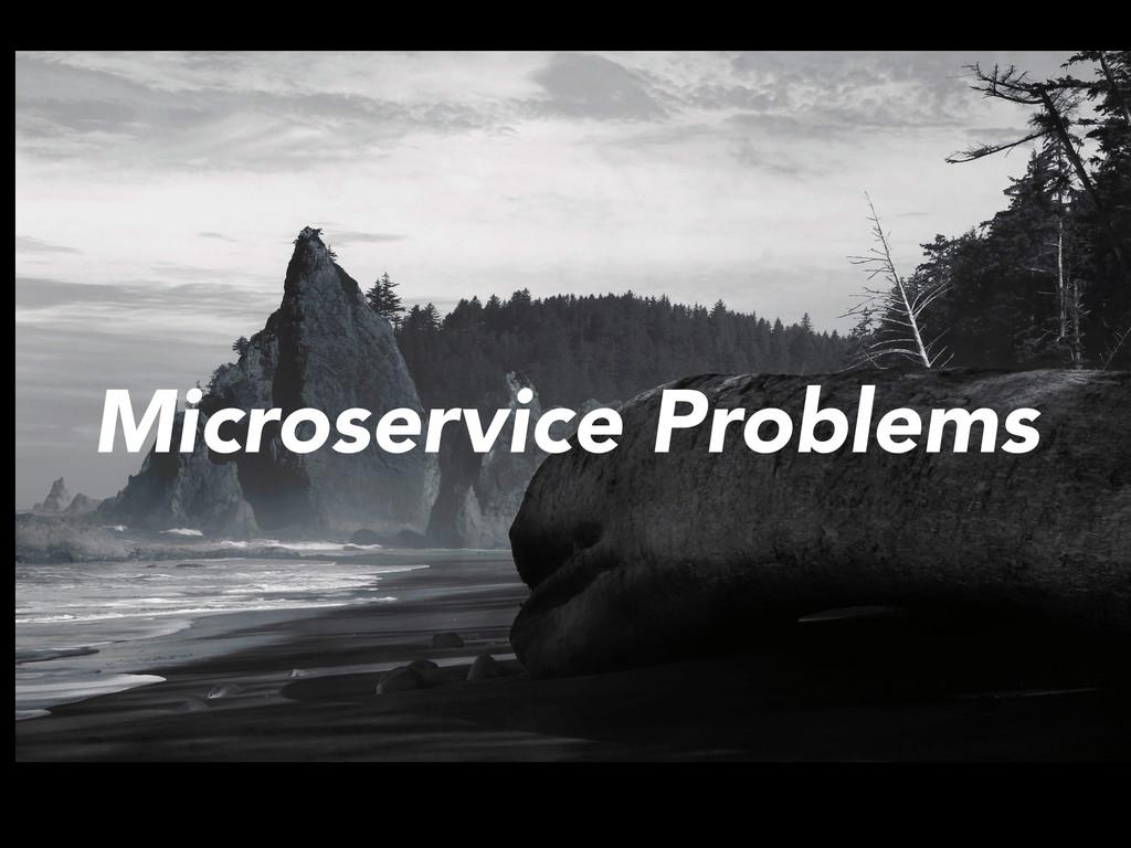 Microservice Problems