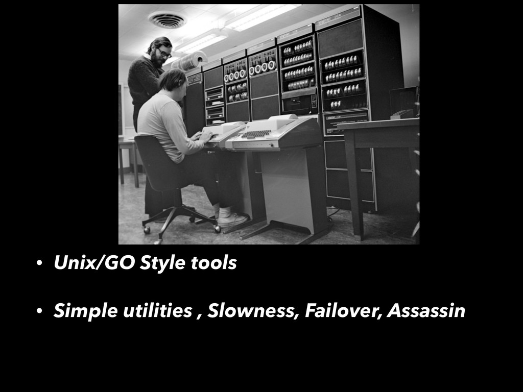 • Unix/GO Style tools • Simple utilities , Slow...