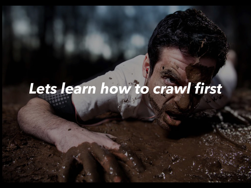 Lets learn how to crawl first