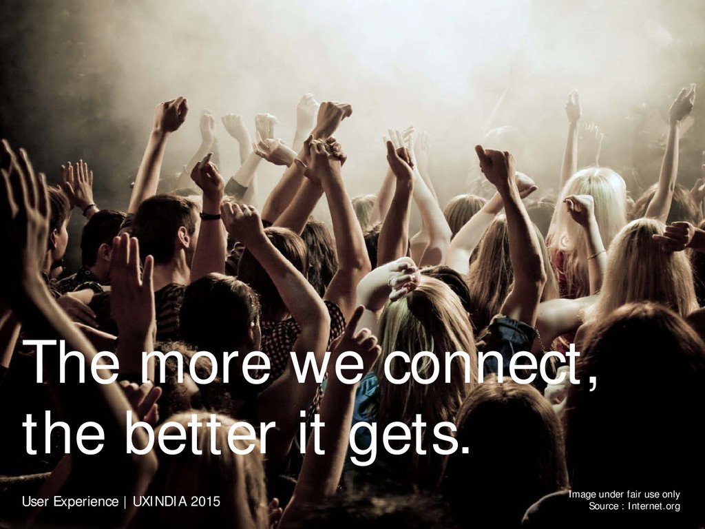 The more we connect, the better it gets. User E...