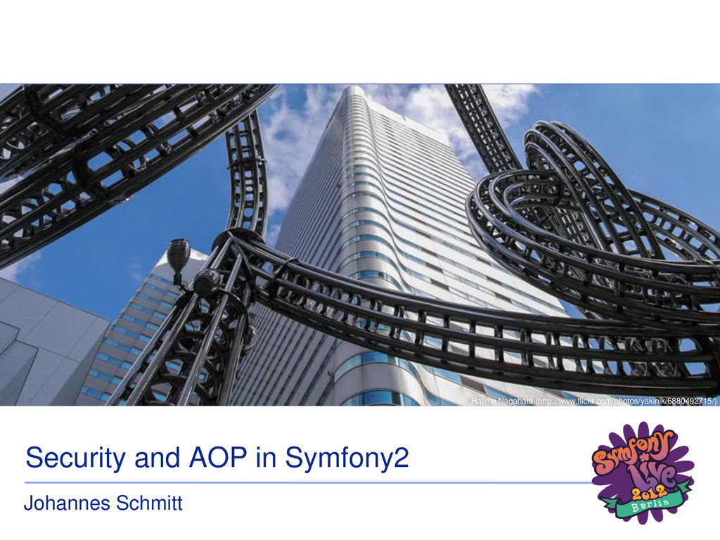 Security and AOP in Symfony2 Johannes Schmitt H...