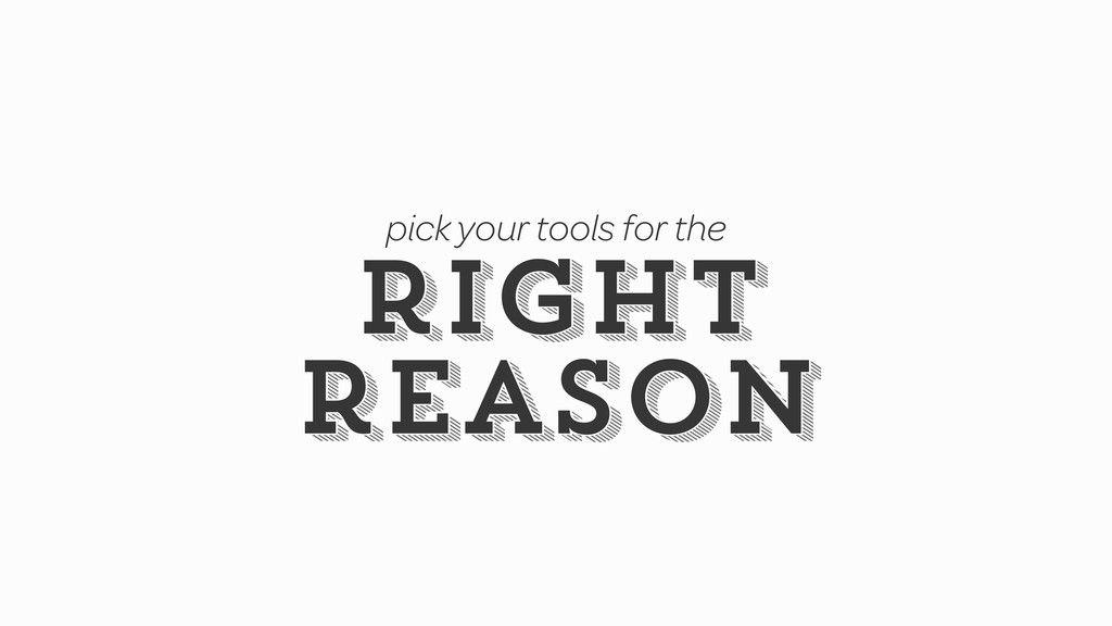 right reason right reason pick your tools for t...