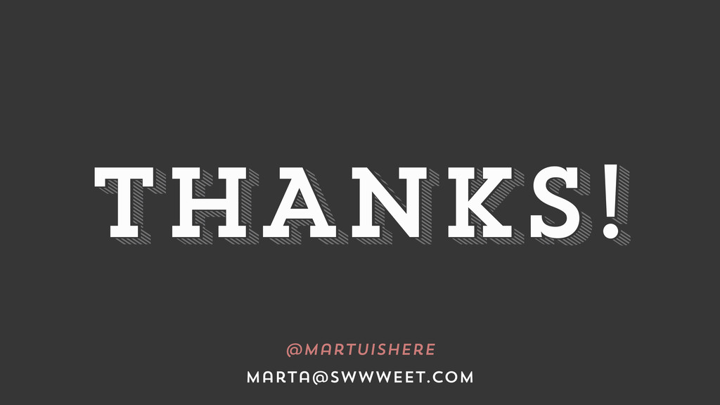 thanks! THANKS! @martuishere marta@swwweet.com
