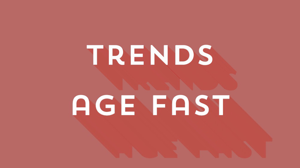 trends age fast