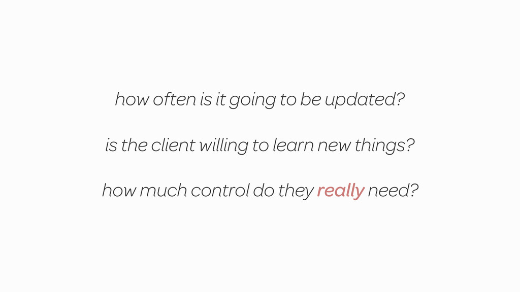 is the client willing to learn new things? how ...
