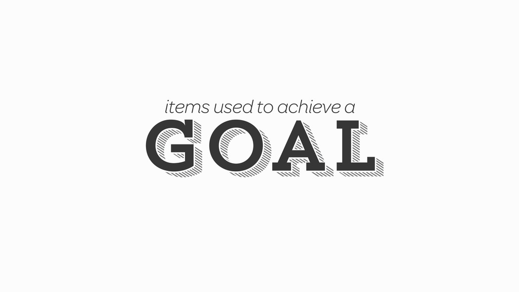 goal goal items used to achieve a