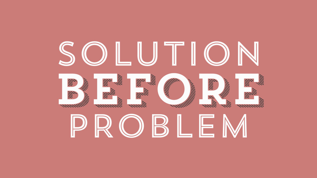 BEFORE BEFORE SOLUTION PROBLEM