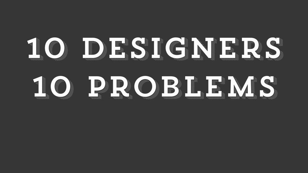 10 problems 10 problems 10 designers 10 designe...