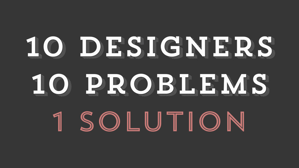 1 solution 10 problems 10 problems 10 designers...