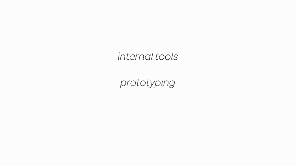 prototyping internal tools