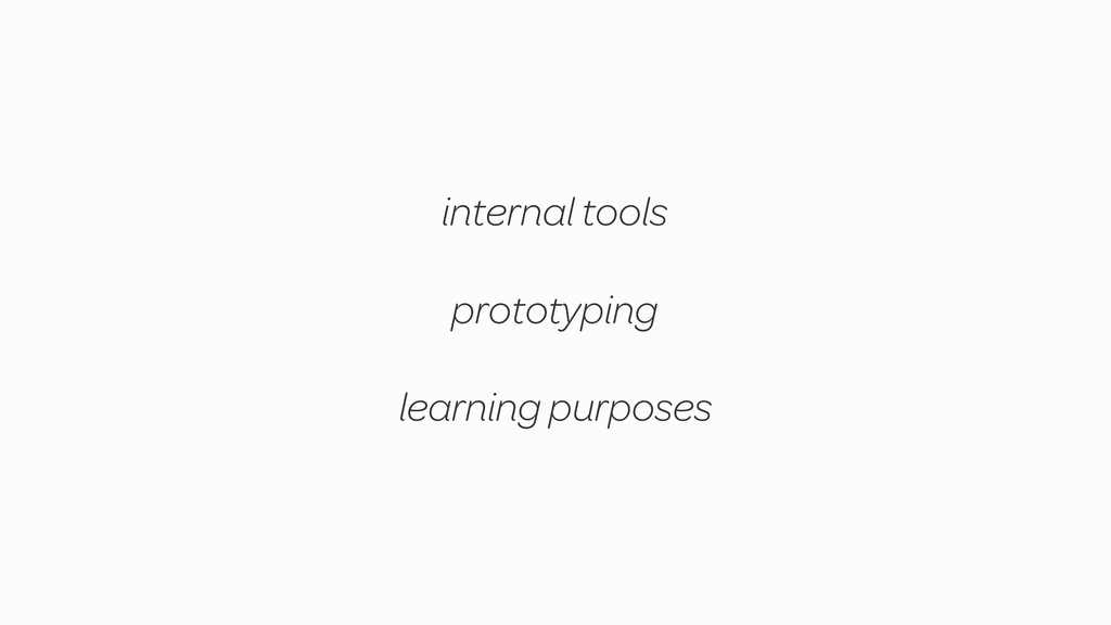 prototyping internal tools learning purposes