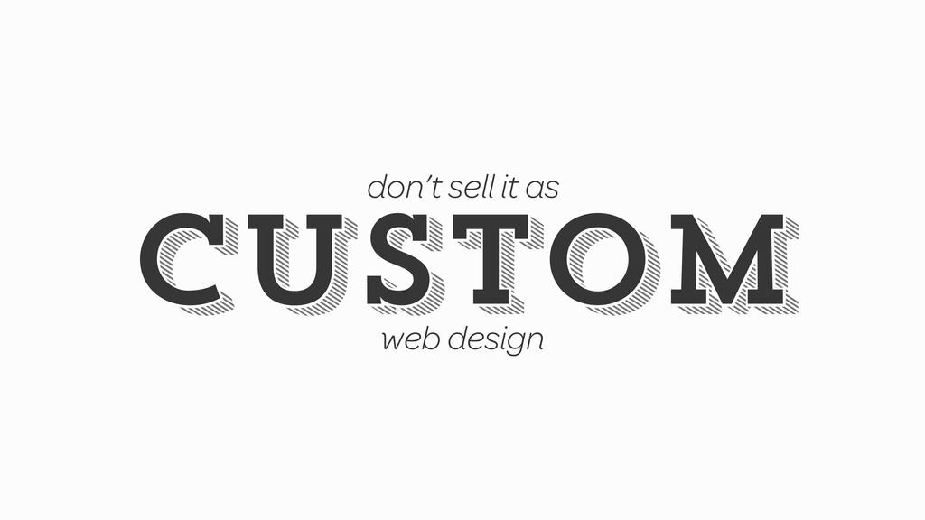 custom custom don't sell it as web design