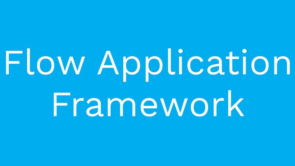 Flow Application Framework