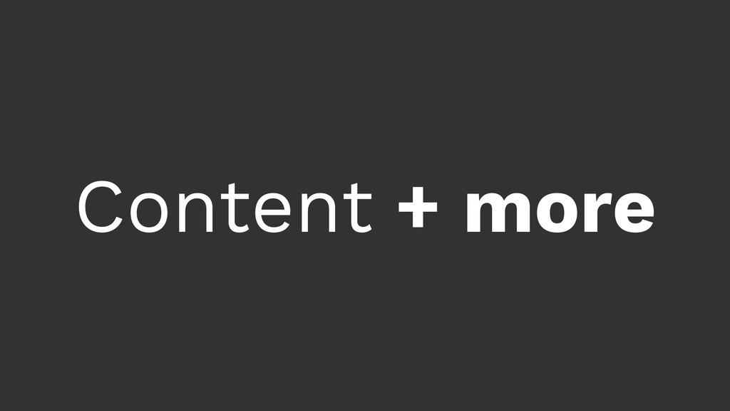 Content + more