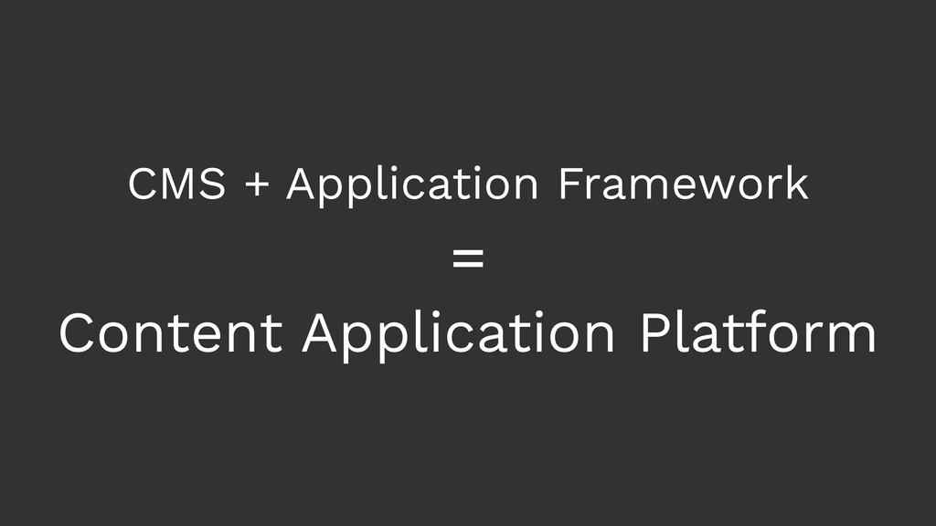 CMS + Application Framework Content Application...