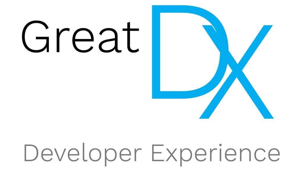 Great X D Developer Experience