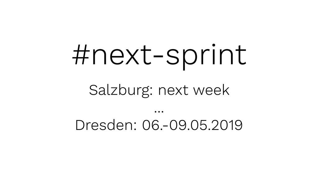 #next-sprint Salzburg: next week ... Dresden: 0...