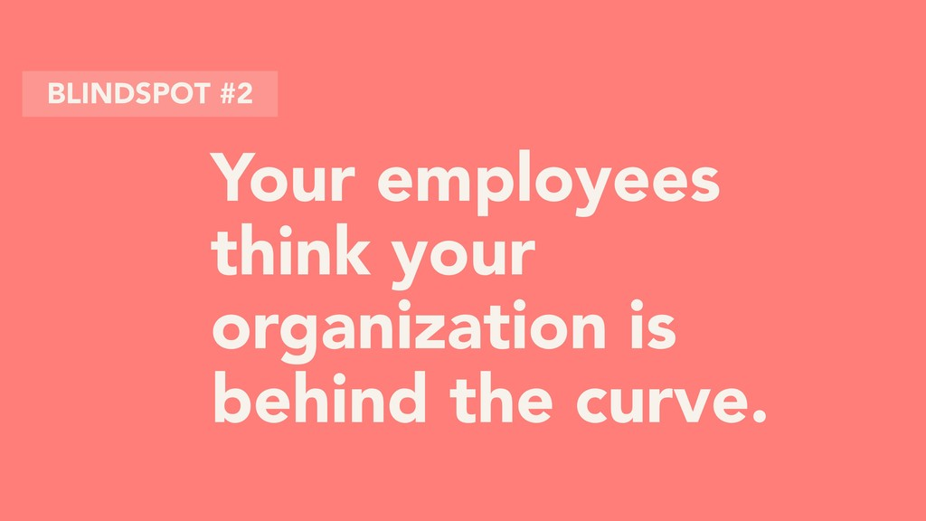 Your employees think your organization is behin...