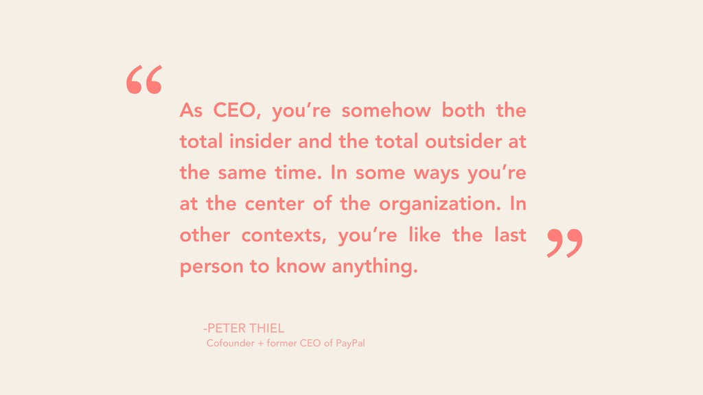 As CEO, you're somehow both the total insider a...