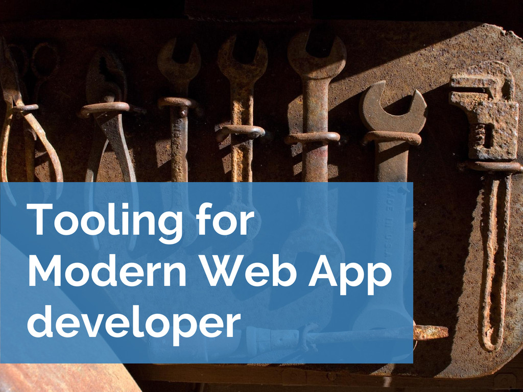 Tooling for Modern Web App developer