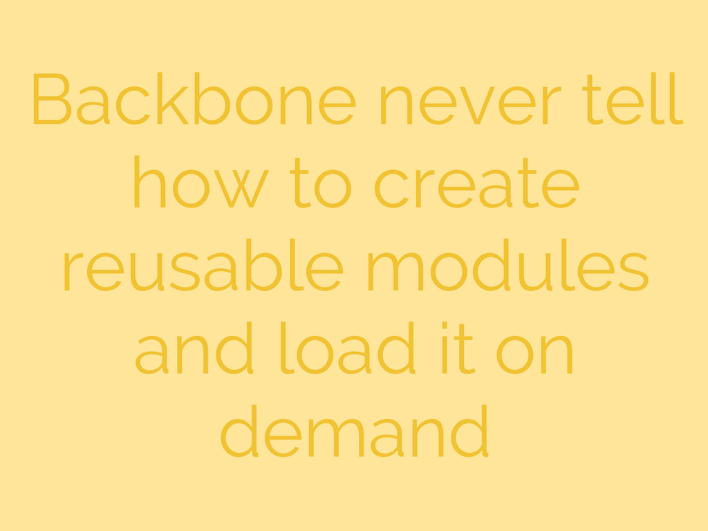 Backbone never tell how to create reusable modu...