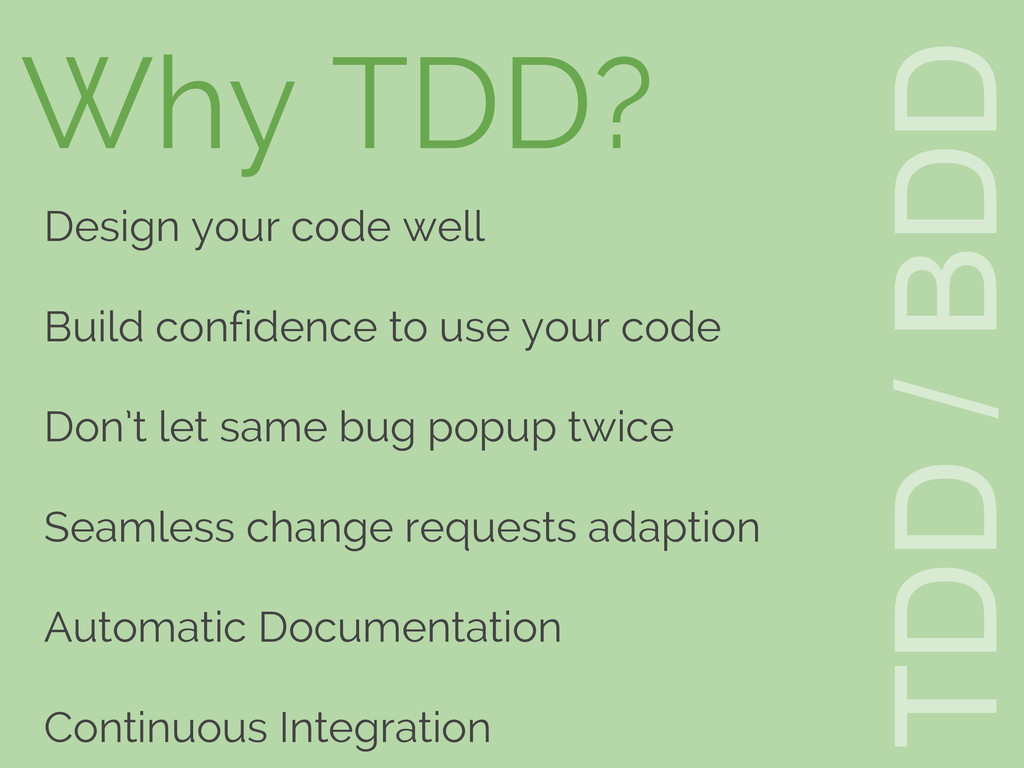 TDD / BDD Why TDD? Design your code well Build ...